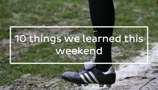10 Things We Learned This Weekend